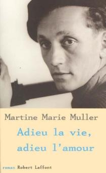 Adieu la vie, adieu l'amour - Martine-MarieMuller