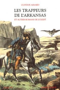 Les trappeurs de l'Arkansas et autres romans de l'Ouest - GustaveAimard