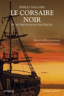 Le corsaire noir : et autres romans exotiques - EmilioSalgari