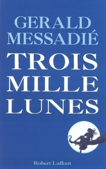 Trois mille lunes - GeraldMessadié