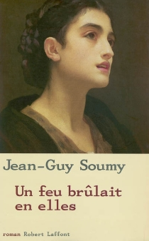Un feu brûlait en elles - Jean-GuySoumy