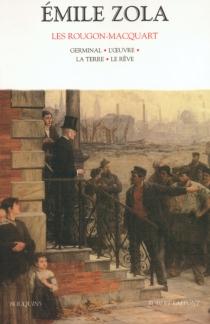 Les Rougon-Macquart : histoire naturelle et sociale d'une famille sous le second Empire - ÉmileZola