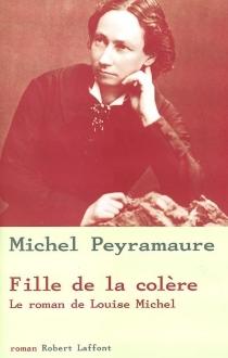 Fille de la colère : le roman de Louise Michel - MichelPeyramaure