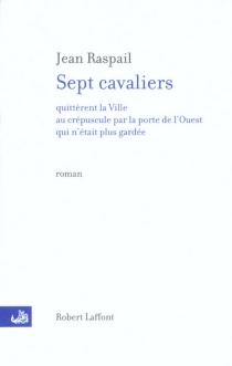 Sept cavaliers quittèrent la ville au crépuscule par la porte de l'Ouest qui n'était plus gardée - JeanRaspail