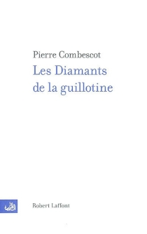 Les diamants de la guillotine - Pierre Combescot