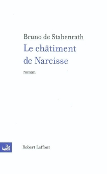 Le châtiment de Narcisse - Bruno de Stabenrath