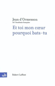 Et toi mon coeur pourquoi bats-tu - Jean d'Ormesson