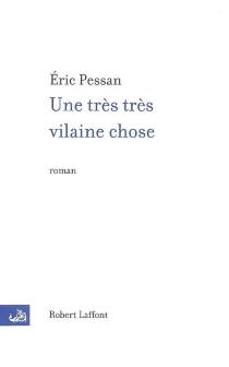 Une très très vilaine chose - EricPessan