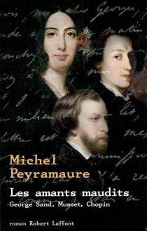 Les amants maudits : George Sand, Musset, Chopin - MichelPeyramaure