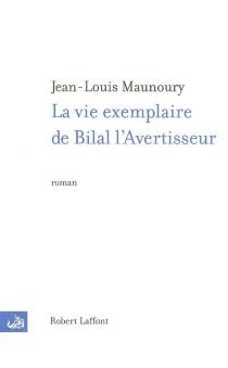 La vie exemplaire de Bilal l'avertisseur - Jean-LouisMaunoury