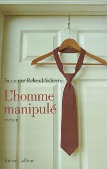 L'homme manipulé - FabienneReboul-Scherrer