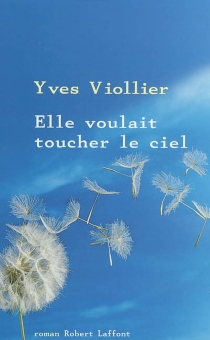 Elle voulait toucher le ciel - YvesViollier