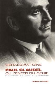 Paul Claudel ou L'enfer du génie - GéraldAntoine