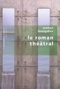 Le roman théâtral - Mikhaïl AfanassievitchBoulgakov