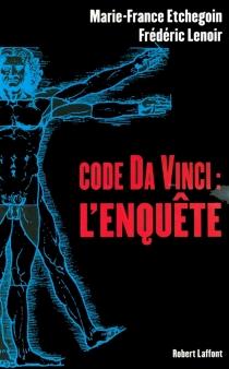 Code Da Vinci : l'enquête - Marie-FranceEtchegoin