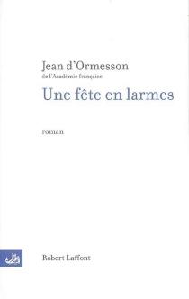 Une fête en larmes - Jean d'Ormesson