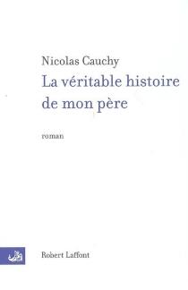 La véritable histoire de mon père - NicolasCauchy