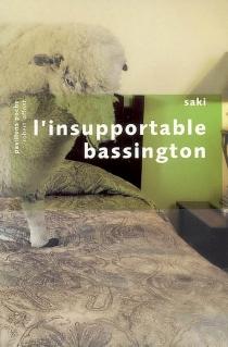 L'insupportable Bassington| Suivi de Quatre nouvelles inédites - Saki
