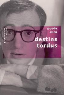 Destins tordus - WoodyAllen