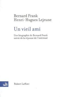 Un vieil ami : une biographie de Bernard Frank suivie de la réponse de l'intéressé - BernardFrank