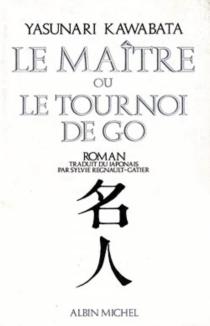 Le maître ou Le tournoi de go - YasunariKawabata