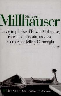 La vie trop brève d'Edwin Mullhouse, écrivain américain, 1943-1954, par Jeffrey Cartwright - StevenMillhauser