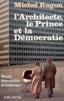 L'Architecte, le prince et la démocratie - MichelRagon