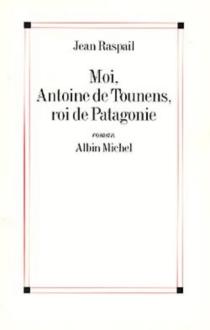 Moi, Antoine de Tounens, roi de Patagonie - JeanRaspail