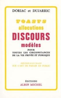 Toasts, allocutions et discours modèles pour toutes les circonstances de la vie privée et publique - AndréDoriac