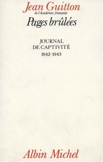 Pages brûlées : journal de captivité, 1942-1943 - JeanGuitton