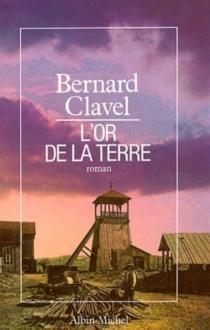 L'Or de la terre - BernardClavel