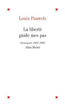 La Liberté guide mes pas - LouisPauwels