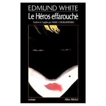 Le héros effarouché - EdmundWhite