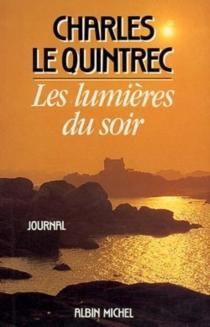 Les Lumières du soir : journal, 1980-1985 - CharlesLe Quintrec