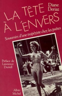 La Tête à l'envers : souvenirs d'une trapéziste chez les poètes - GillesCostaz