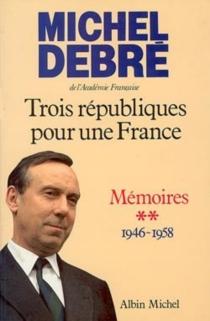 Trois Républiques pour une France : mémoires - MichelDebré
