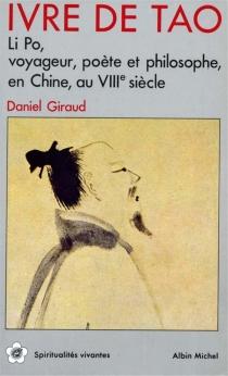 Ivre de tao : Li Po, voyageur, poète et philosophe en Chine au VIIIe siècle - DanielGiraud