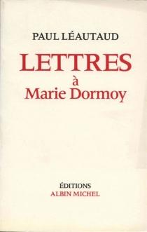 Lettres à Marie Dormoy - PaulLéautaud