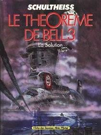 Le Théorème de Bell 3 : la solution - Schultheiss