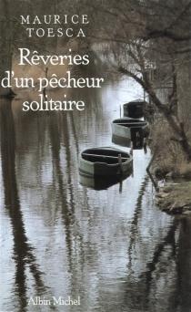 Rêveries d'un pêcheur solitaire : le chant du ruisseau - MauriceToesca
