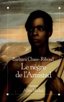 Le Nègre de l'Amistad - BarbaraChase-Riboud