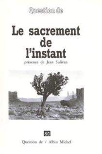 Le Sacrement de l'instant : présence de Jean Sulivan -