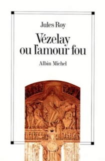 Vézelay ou l'Amour fou - JulesRoy