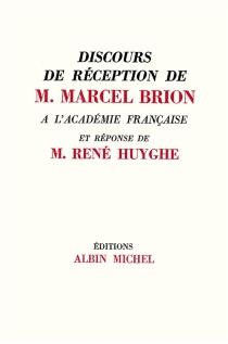 Discours de réception à l'Académie française et réponse de M. René Huyghe - MarcelBrion