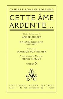 Cette âme ardente... : choix de lettres d'André Suarès à Romain Rolland (1887-1891) - RomainRolland