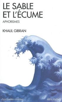 Le sable et l'écume : livre d'aphorismes - KhalilGibran