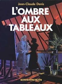 L'Ombre aux tableaux - Jean-ClaudeDenis