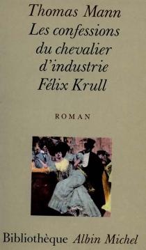 Les confessions du chevalier d'industrie Félix Krull - ThomasMann