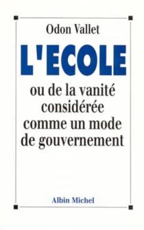 L'Ecole ou De la vanité considérée comme un mode de gouvernement - OdonVallet