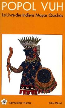 Popol Vuh : le livre des Indiens Maya Quichés -